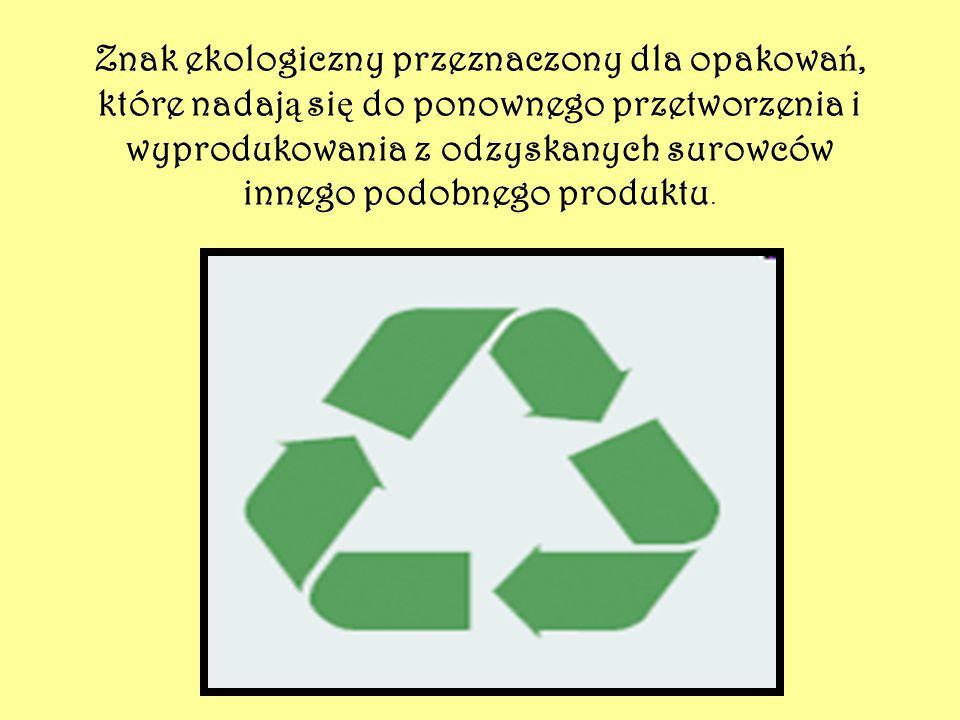 Znak ekologiczny przeznaczony dla opakowań, które nadają się do ponownego przetworzenia i wyprodukowania z odzyskanych surowców innego podobnego produktu.