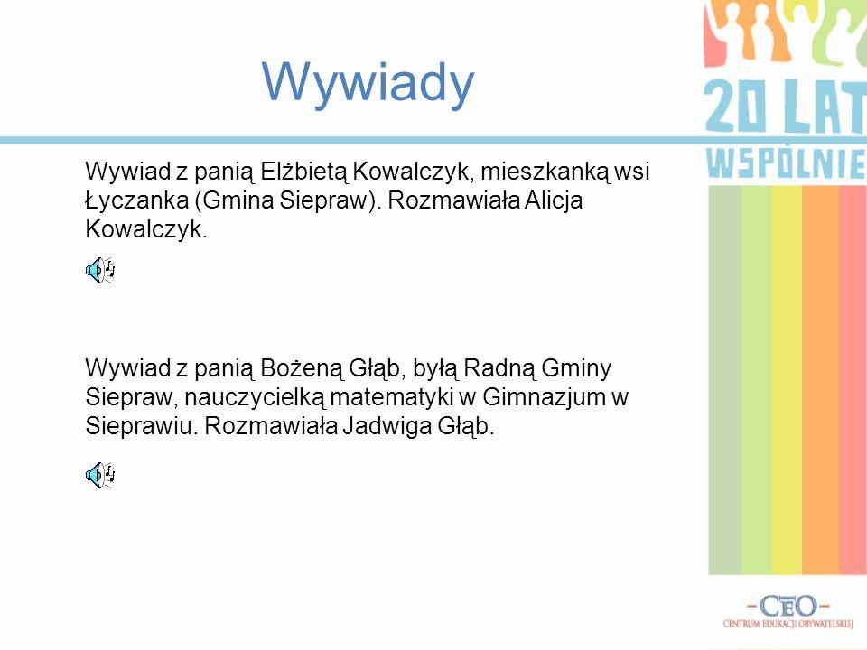 Wywiady Wywiad z panią Elżbietą Kowalczyk, mieszkanką wsi Łyczanka (Gmina Siepraw). Rozmawiała Alicja Kowalczyk.