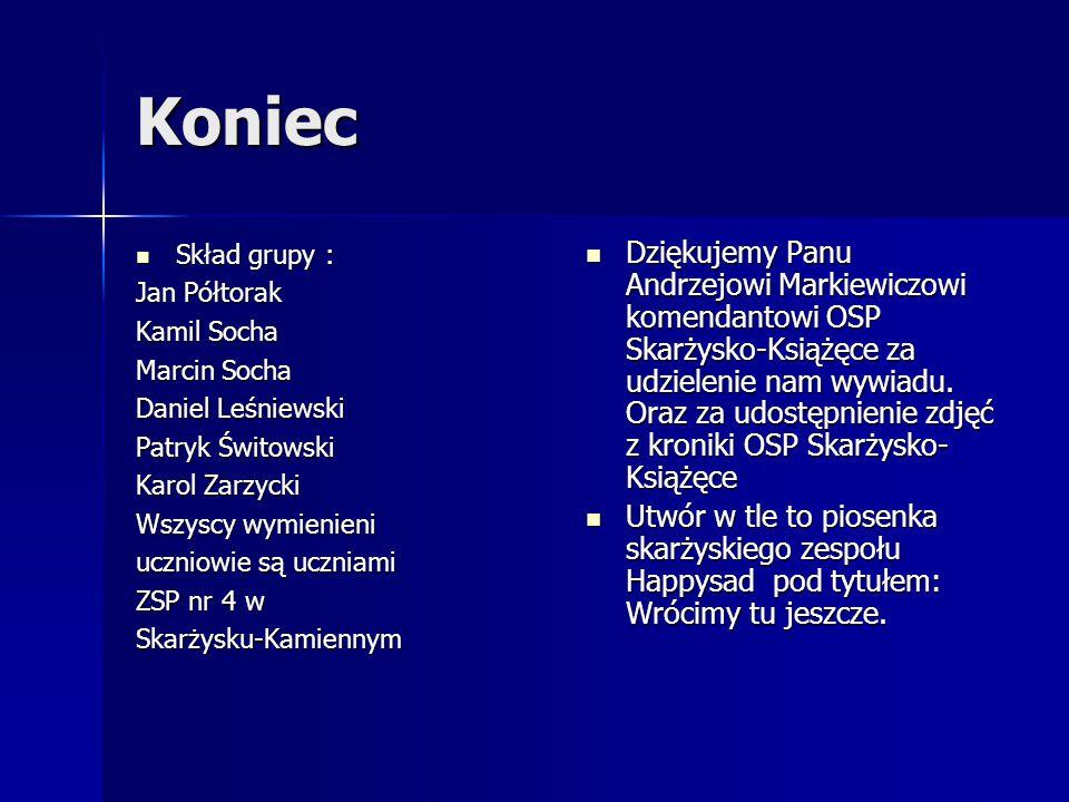 Koniec Skład grupy : Jan Półtorak. Kamil Socha. Marcin Socha. Daniel Leśniewski. Patryk Świtowski.