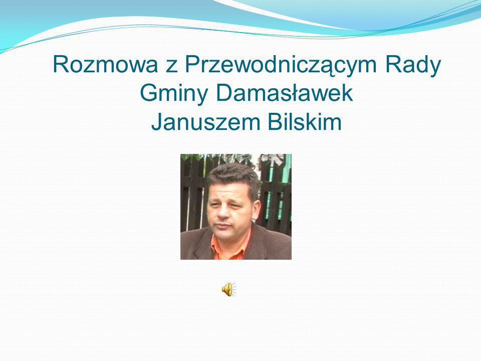 Rozmowa z Przewodniczącym Rady Gminy Damasławek Januszem Bilskim