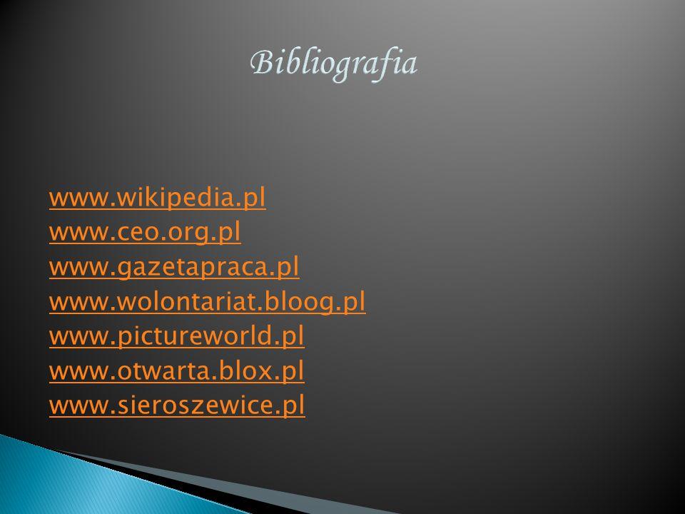 Bibliografia www.wikipedia.pl www.ceo.org.pl www.gazetapraca.pl