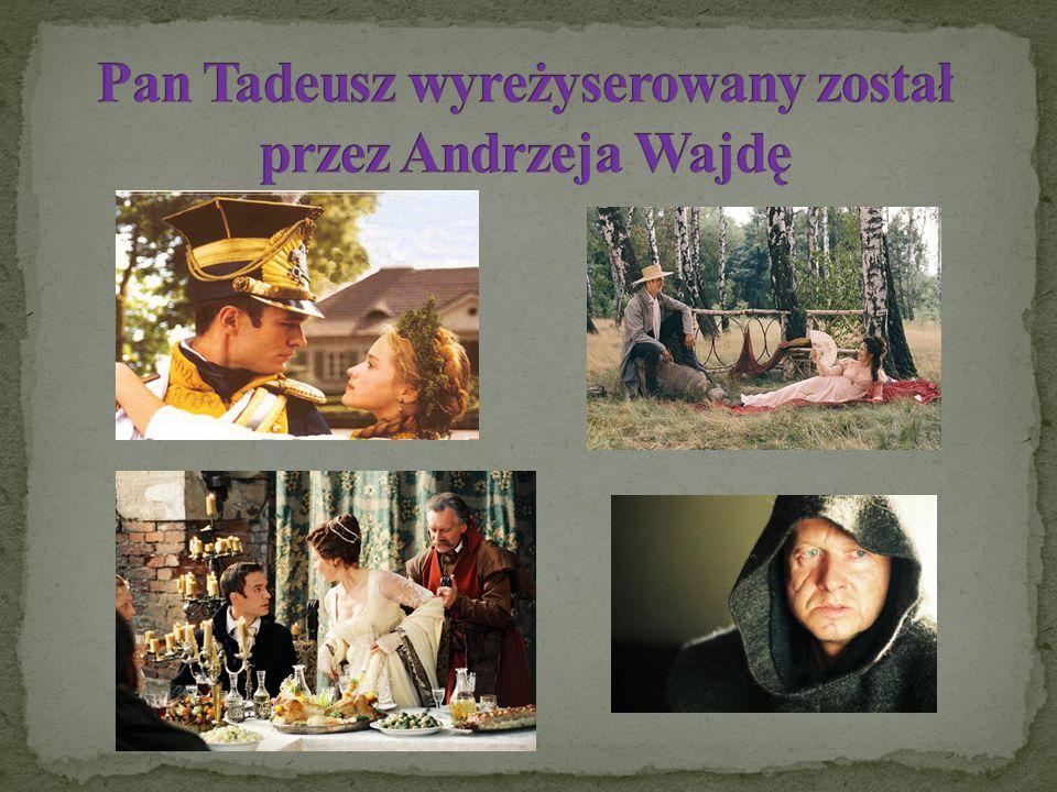 Pan Tadeusz wyreżyserowany został przez Andrzeja Wajdę