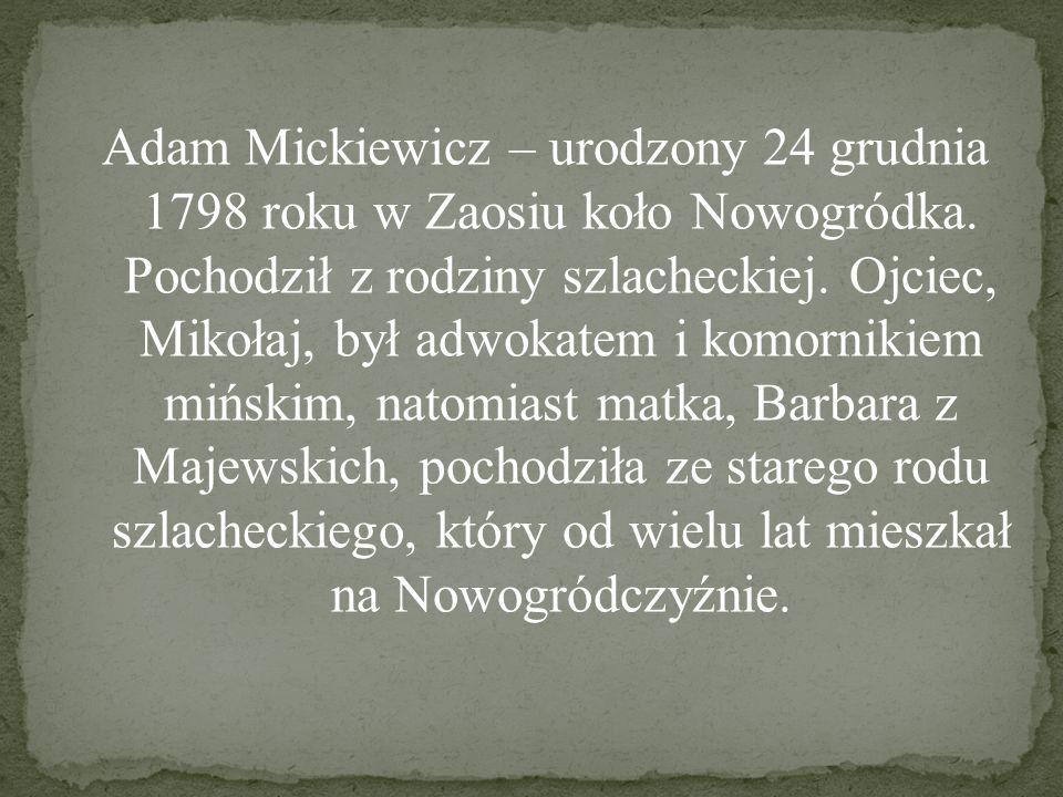Adam Mickiewicz – urodzony 24 grudnia 1798 roku w Zaosiu koło Nowogródka.