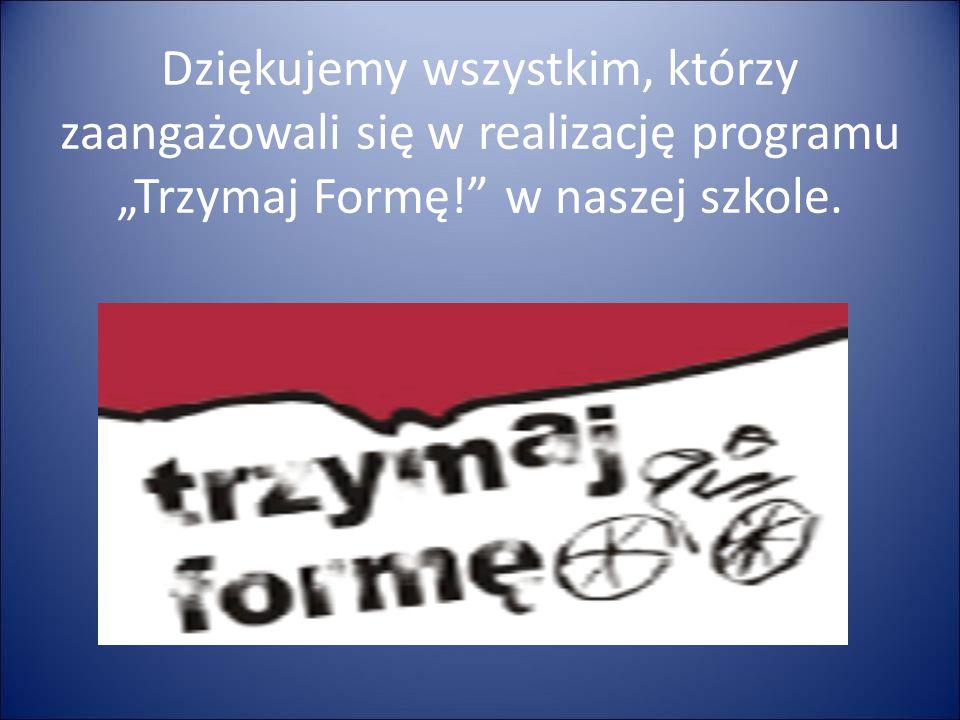 """Dziękujemy wszystkim, którzy zaangażowali się w realizację programu """"Trzymaj Formę! w naszej szkole."""