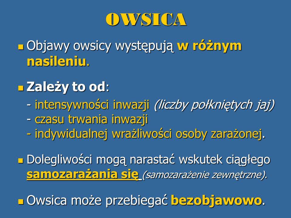 OWSICA Objawy owsicy występują w różnym nasileniu. Zależy to od: