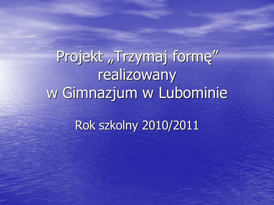 """Projekt """"Trzymaj formę realizowany w Gimnazjum w Lubominie"""