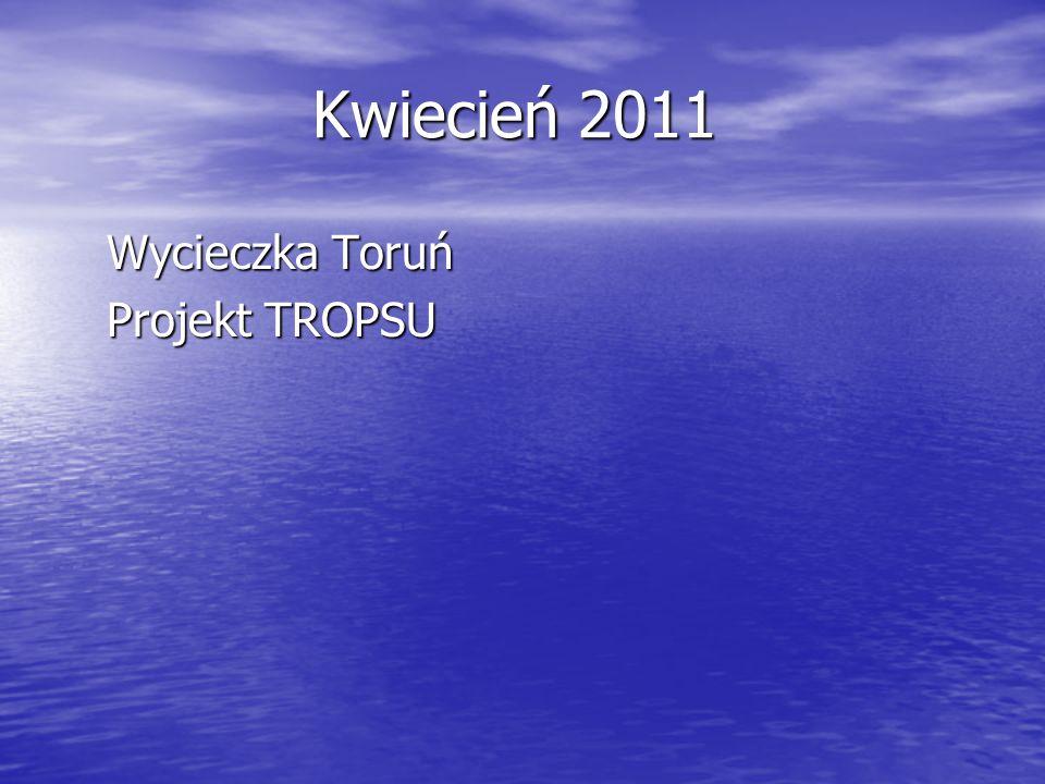 Kwiecień 2011 Wycieczka Toruń Projekt TROPSU