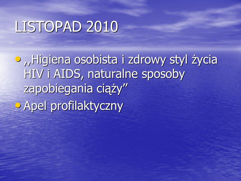 LISTOPAD 2010 ,,Higiena osobista i zdrowy styl życia HIV i AIDS, naturalne sposoby zapobiegania ciąży''