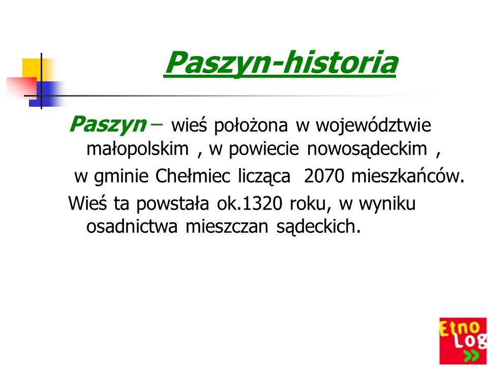Paszyn-historia Paszyn – wieś położona w województwie małopolskim , w powiecie nowosądeckim , w gminie Chełmiec licząca 2070 mieszkańców.