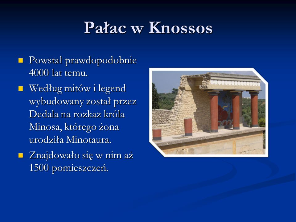 Pałac w Knossos Powstał prawdopodobnie 4000 lat temu.