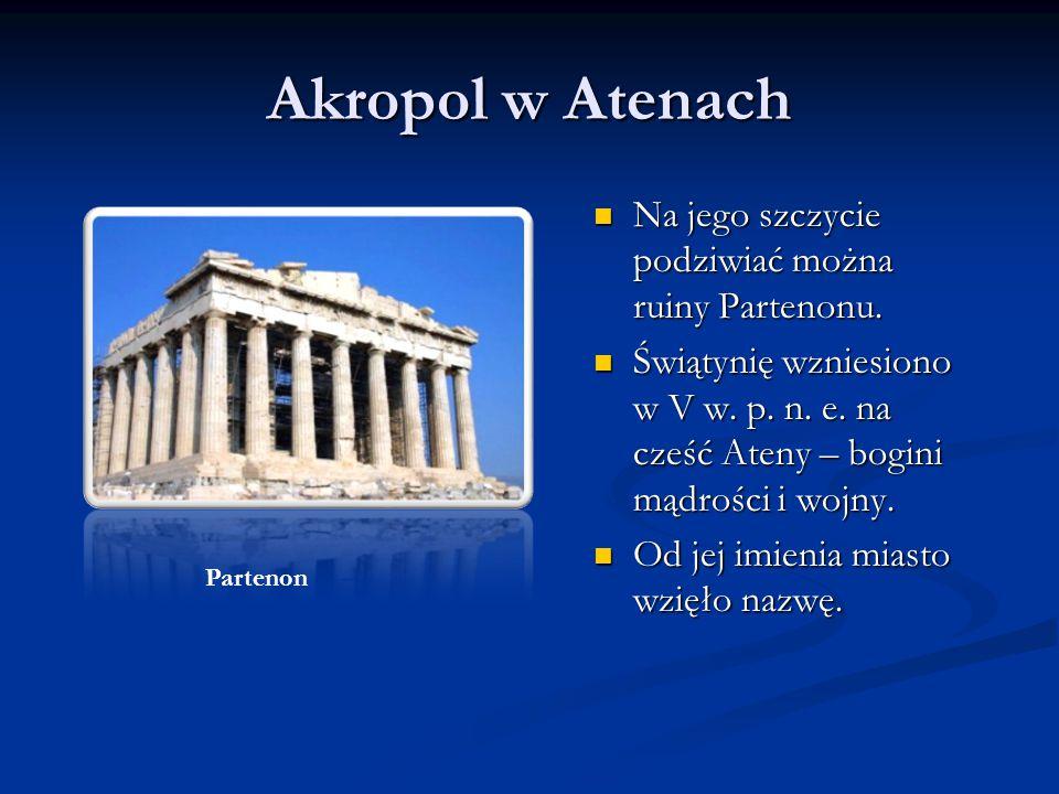 Akropol w Atenach Na jego szczycie podziwiać można ruiny Partenonu.