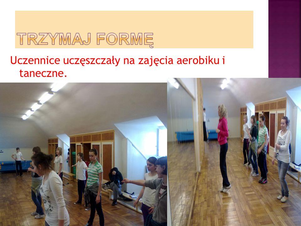 TRZYMAJ FORMĘ Uczennice uczęszczały na zajęcia aerobiku i taneczne.