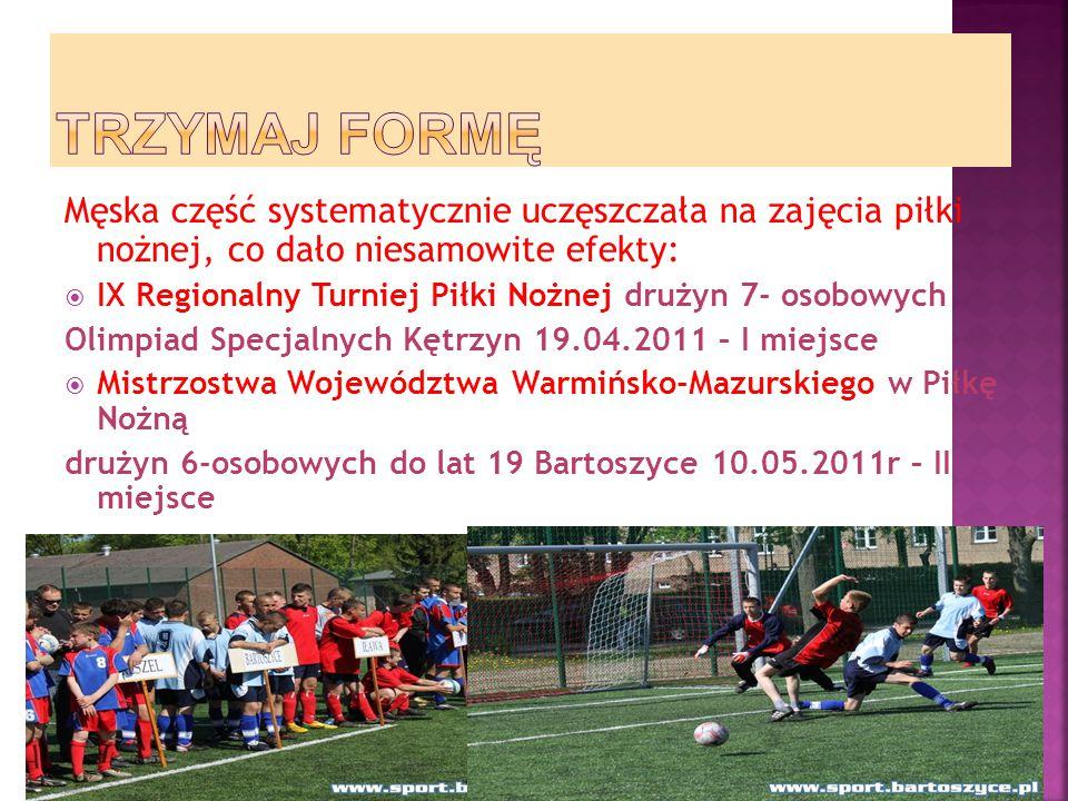 TRZYMAJ FORMĘ Męska część systematycznie uczęszczała na zajęcia piłki nożnej, co dało niesamowite efekty: