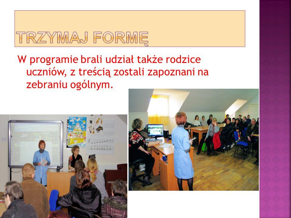 TRZYMAJ FORMĘ W programie brali udział także rodzice uczniów, z treścią zostali zapoznani na zebraniu ogólnym.