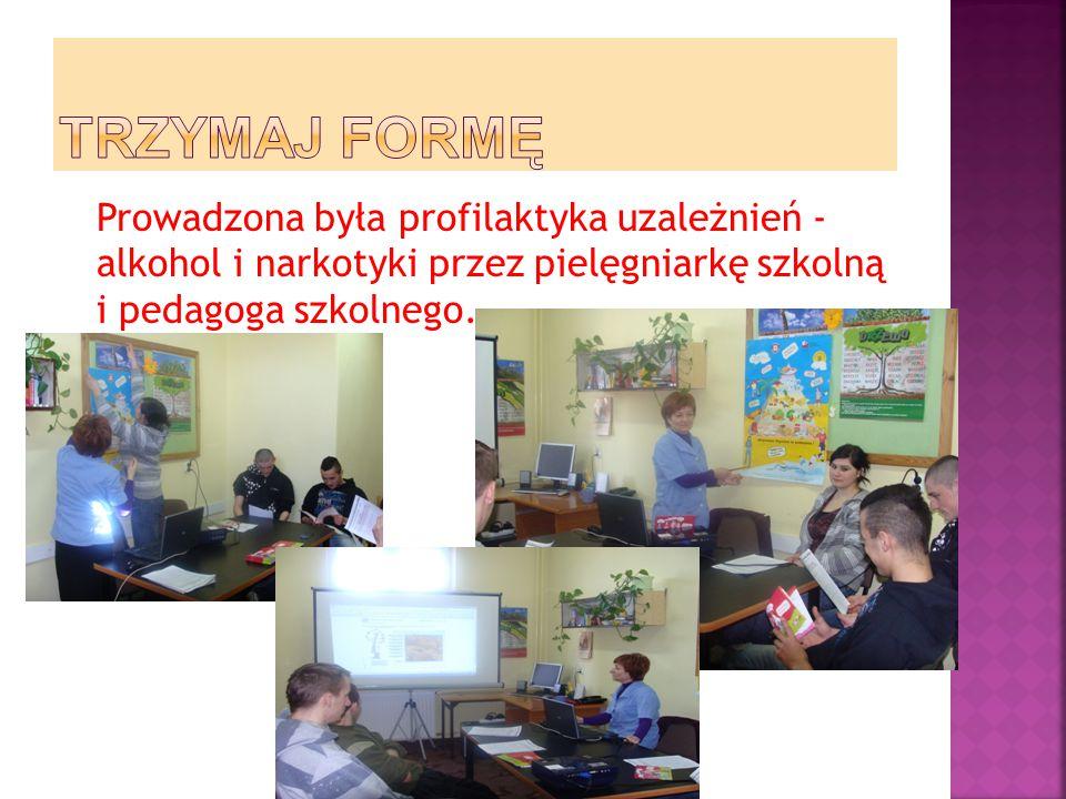 TRZYMAJ FORMĘ Prowadzona była profilaktyka uzależnień - alkohol i narkotyki przez pielęgniarkę szkolną i pedagoga szkolnego.