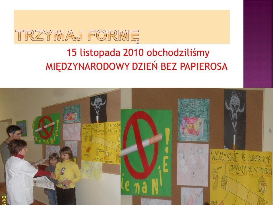 15 listopada 2010 obchodziliśmy MIĘDZYNARODOWY DZIEŃ BEZ PAPIEROSA