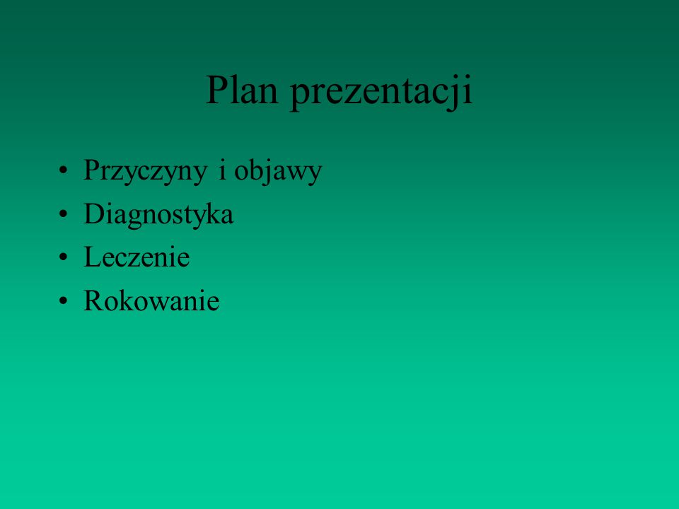 Plan prezentacji Przyczyny i objawy Diagnostyka Leczenie Rokowanie