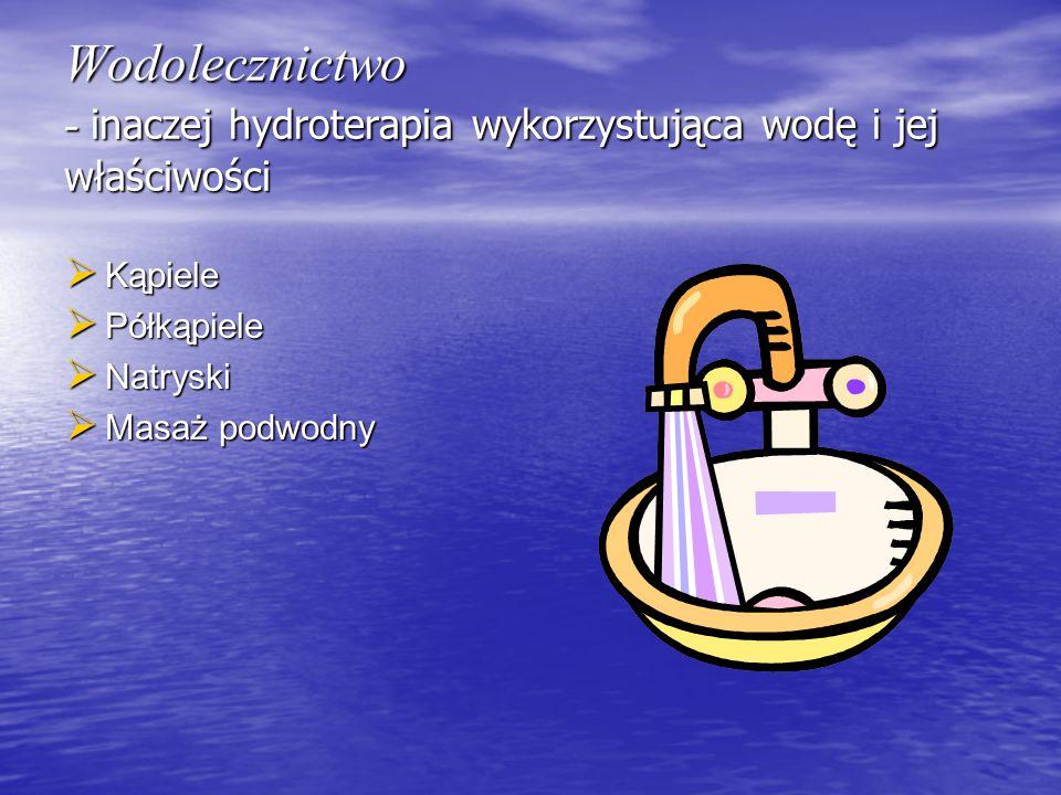 Wodolecznictwo - inaczej hydroterapia wykorzystująca wodę i jej właściwości