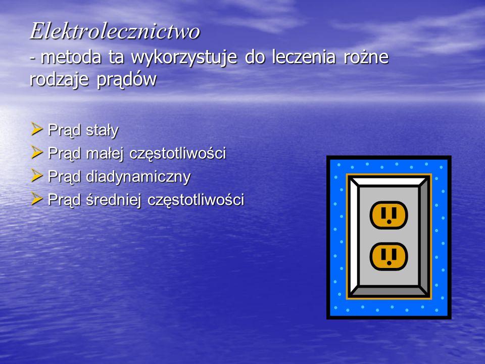 Elektrolecznictwo - metoda ta wykorzystuje do leczenia rożne rodzaje prądów