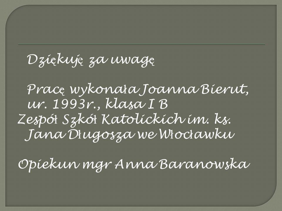 Dziękuję za uwagę Pracę wykonała Joanna Bierut, ur. 1993r