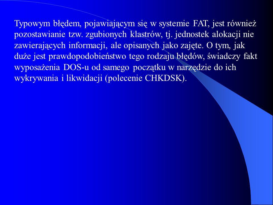 Typowym błędem, pojawiającym się w systemie FAT, jest również pozostawianie tzw.