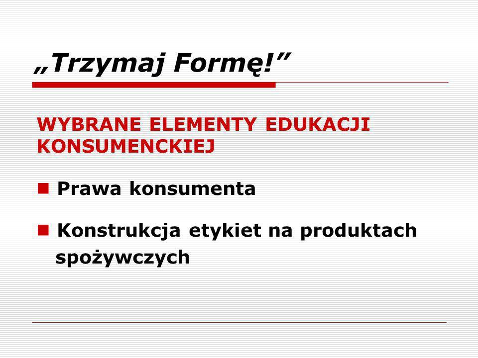 """""""Trzymaj Formę! WYBRANE ELEMENTY EDUKACJI KONSUMENCKIEJ"""