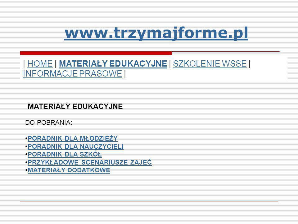 www.trzymajforme.pl | HOME | MATERIAŁY EDUKACYJNE | SZKOLENIE WSSE | INFORMACJE PRASOWE | MATERIAŁY EDUKACYJNE.