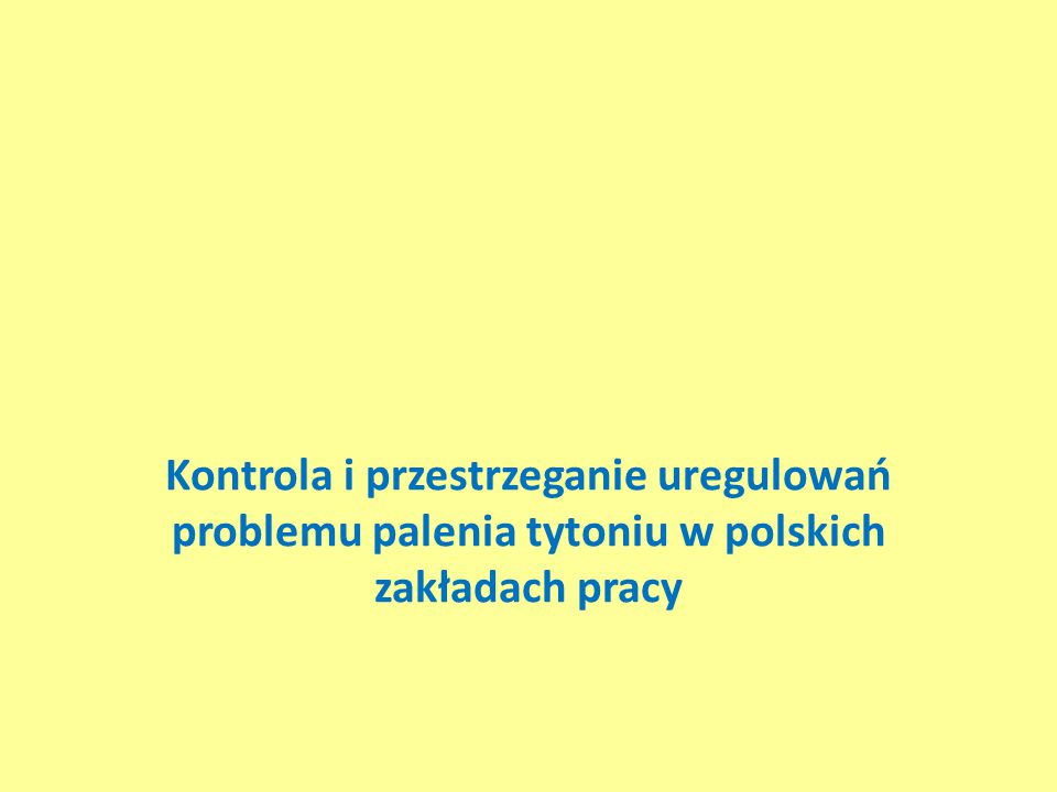 Kontrola i przestrzeganie uregulowań problemu palenia tytoniu w polskich zakładach pracy