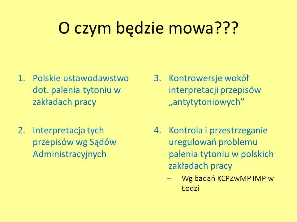 O czym będzie mowa Polskie ustawodawstwo dot. palenia tytoniu w zakładach pracy. Interpretacja tych przepisów wg Sądów Administracyjnych.