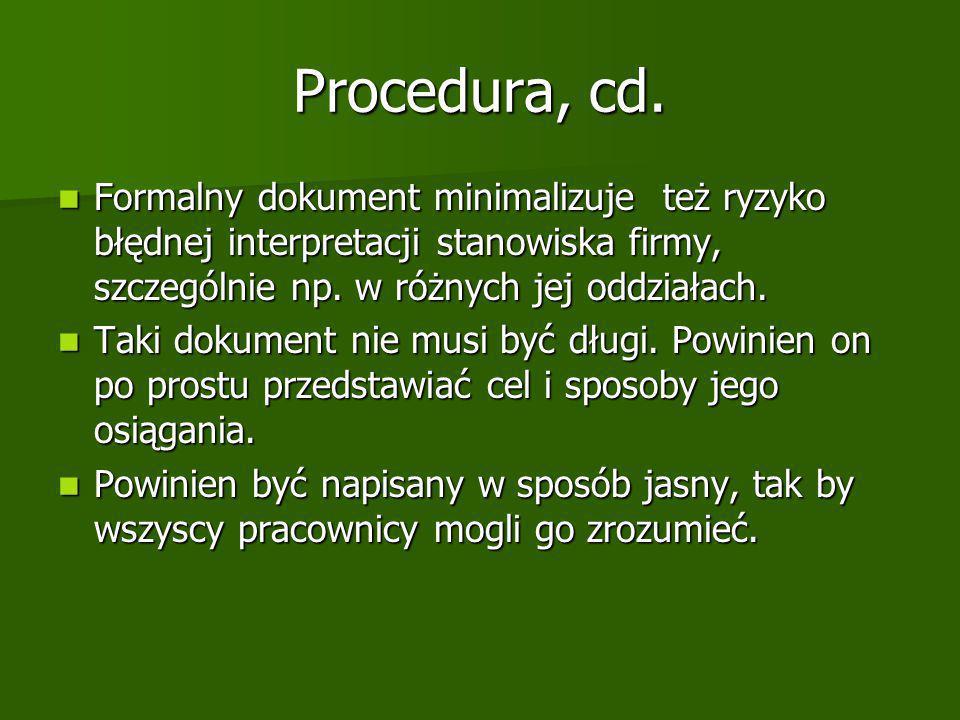 Procedura, cd. Formalny dokument minimalizuje też ryzyko błędnej interpretacji stanowiska firmy, szczególnie np. w różnych jej oddziałach.