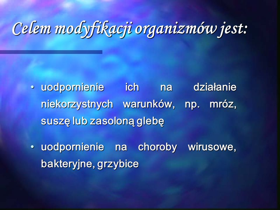 Celem modyfikacji organizmów jest: