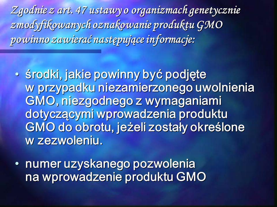 Zgodnie z art. 47 ustawy o organizmach genetycznie zmodyfikowanych oznakowanie produktu GMO powinno zawierać następujące informacje: