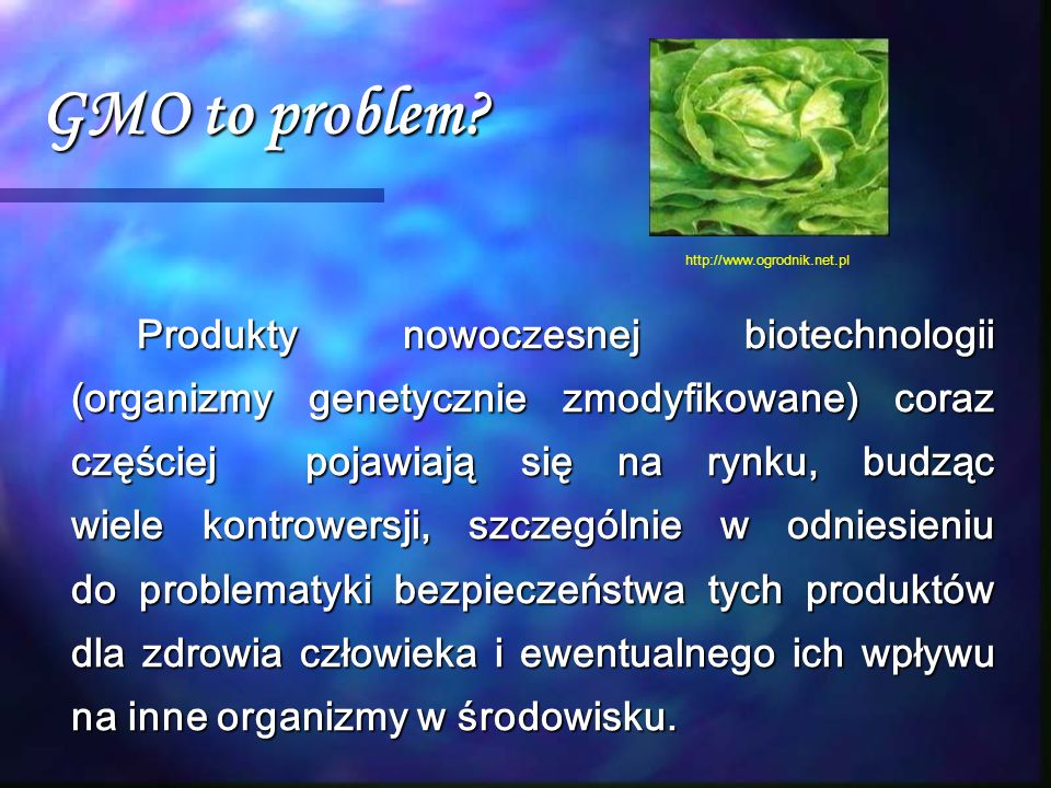 GMO to problem http://www.ogrodnik.net.pl.