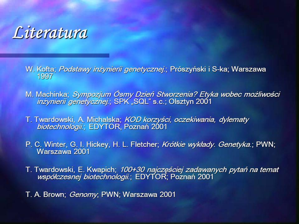 Literatura W. Kofta; Podstawy inżynierii genetycznej.; Prószyński i S-ka; Warszawa 1997.