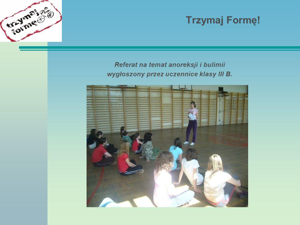 Trzymaj Formę! Referat na temat anoreksji i bulimii wygłoszony przez uczennice klasy III B.