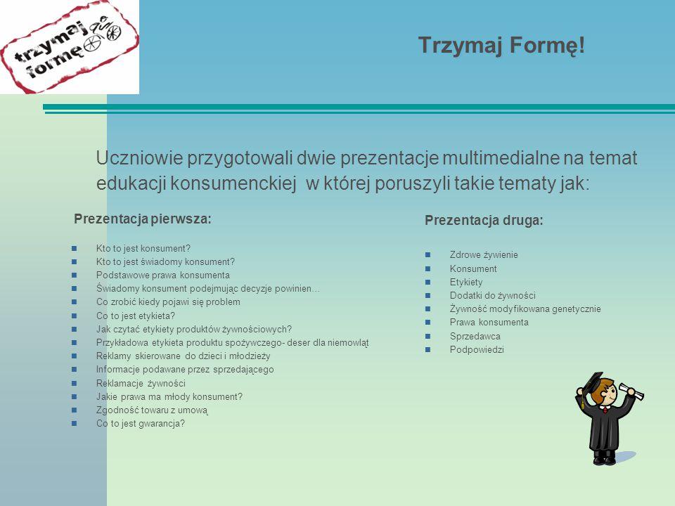 Trzymaj Formę! Uczniowie przygotowali dwie prezentacje multimedialne na temat edukacji konsumenckiej w której poruszyli takie tematy jak: