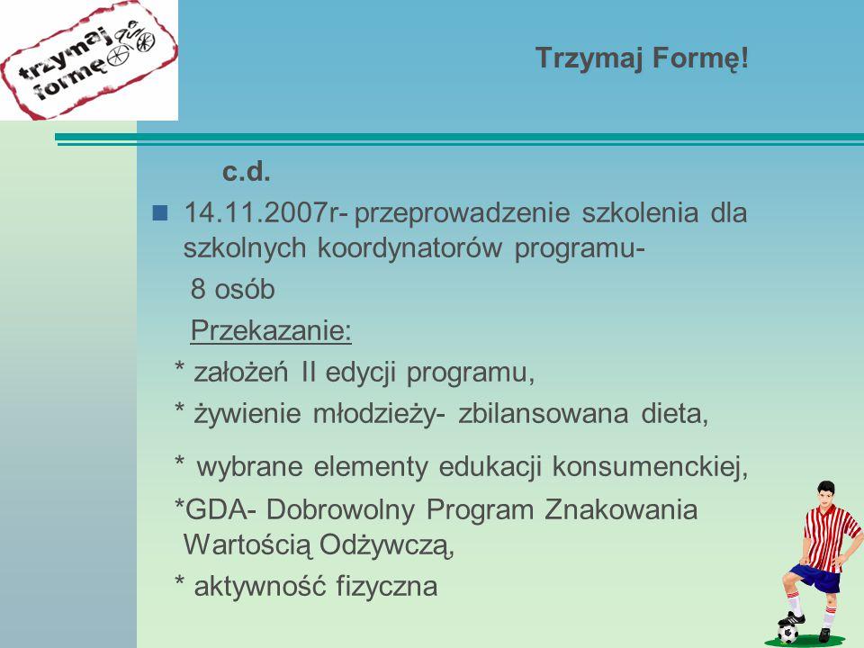 Trzymaj Formę! c.d. 14.11.2007r- przeprowadzenie szkolenia dla szkolnych koordynatorów programu- 8 osób.