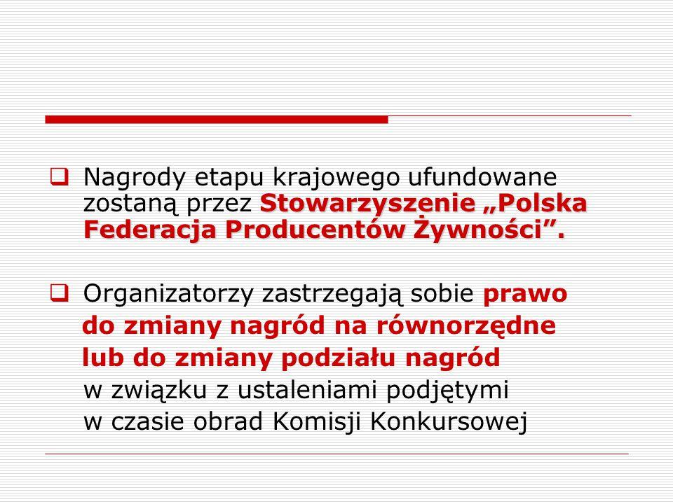 """Nagrody etapu krajowego ufundowane zostaną przez Stowarzyszenie """"Polska Federacja Producentów Żywności ."""