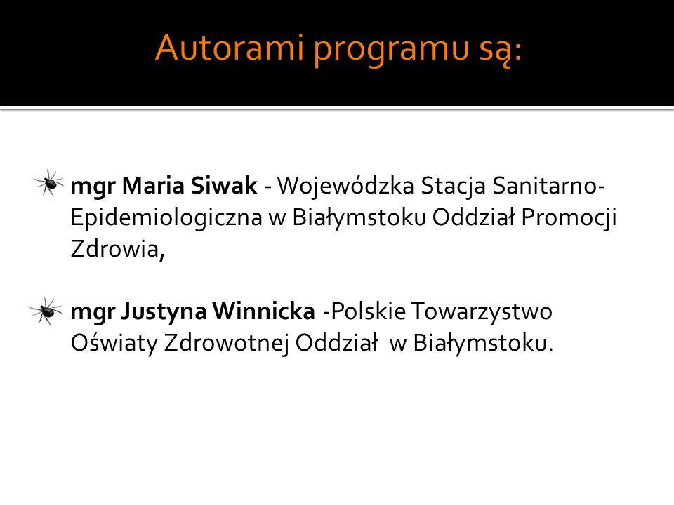Autorami programu są: mgr Maria Siwak - Wojewódzka Stacja Sanitarno-Epidemiologiczna w Białymstoku Oddział Promocji Zdrowia,