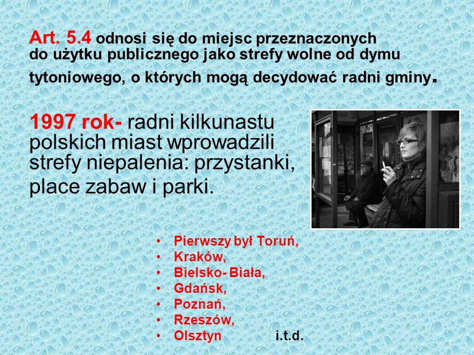 Art. 5.4 odnosi się do miejsc przeznaczonych do użytku publicznego jako strefy wolne od dymu tytoniowego, o których mogą decydować radni gminy. 1997 rok- radni kilkunastu polskich miast wprowadzili strefy niepalenia: przystanki, place zabaw i parki.