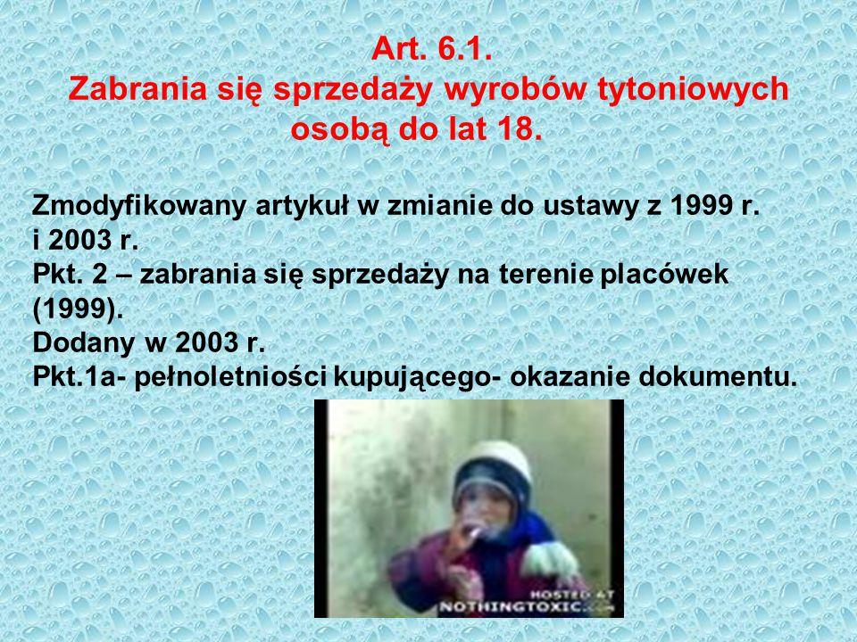 Art. 6. 1. Zabrania się sprzedaży wyrobów tytoniowych osobą do lat 18