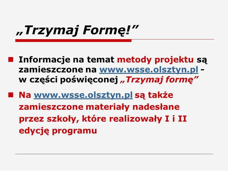 """""""Trzymaj Formę! Informacje na temat metody projektu są zamieszczone na www.wsse.olsztyn.pl - w części poświęconej """"Trzymaj formę"""