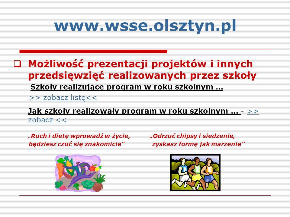 www.wsse.olsztyn.pl Możliwość prezentacji projektów i innych przedsięwzięć realizowanych przez szkoły.
