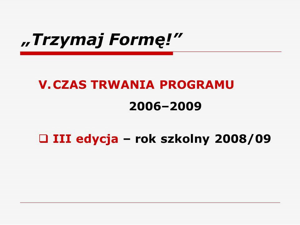 """""""Trzymaj Formę! V. CZAS TRWANIA PROGRAMU 2006–2009"""