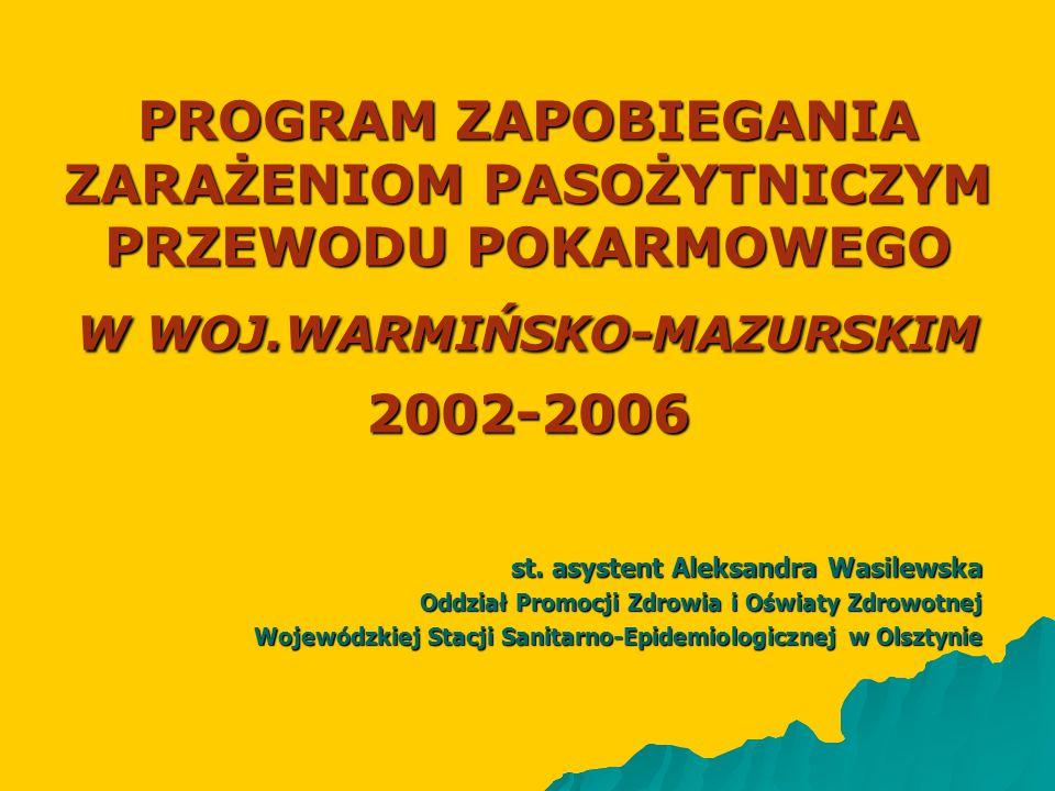 PROGRAM ZAPOBIEGANIA ZARAŻENIOM PASOŻYTNICZYM PRZEWODU POKARMOWEGO W WOJ.WARMIŃSKO-MAZURSKIM 2002-2006