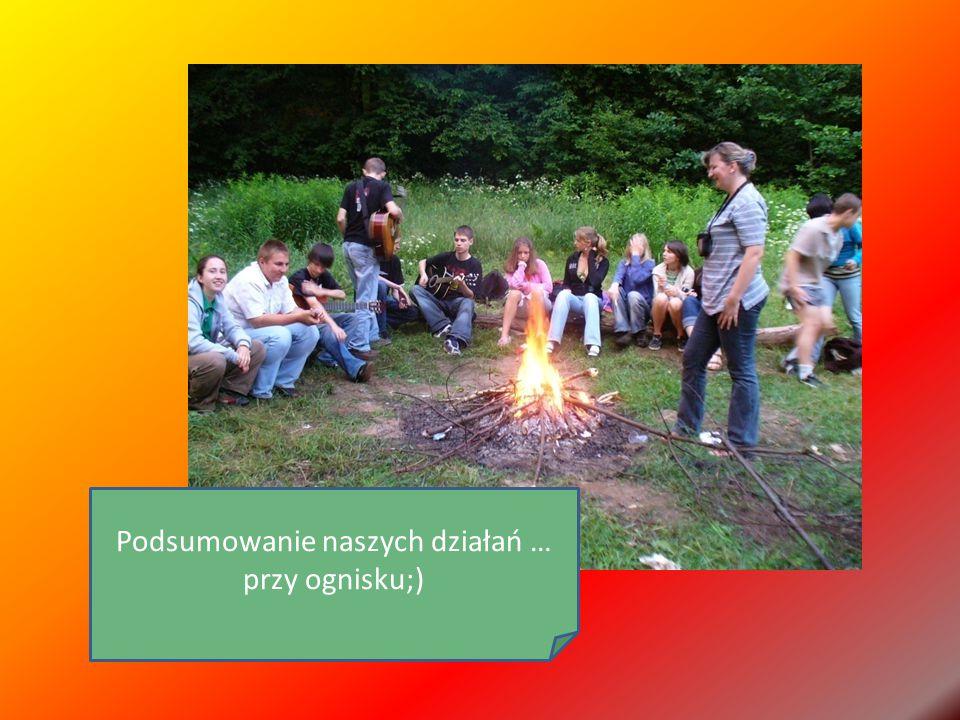 Podsumowanie naszych działań … przy ognisku;)