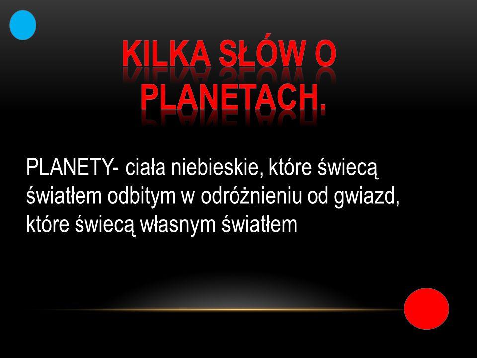 KILKA SŁÓW O PLANETACH.