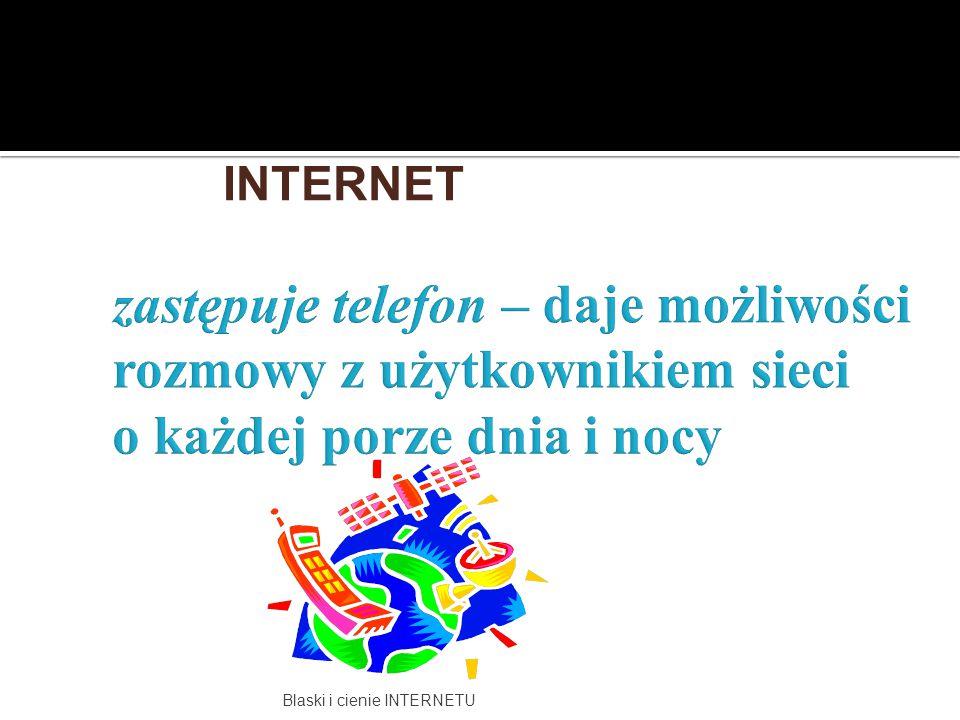 INTERNET zastępuje telefon – daje możliwości rozmowy z użytkownikiem sieci o każdej porze dnia i nocy.