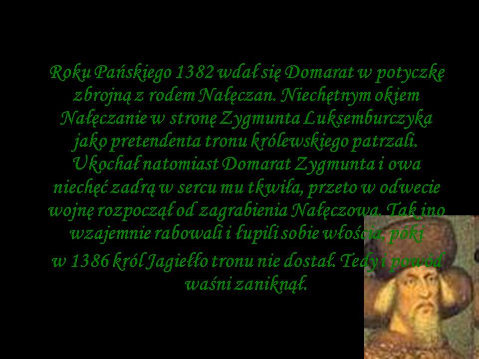 w 1386 król Jagiełło tronu nie dostał. Tedy i powód waśni zaniknął.