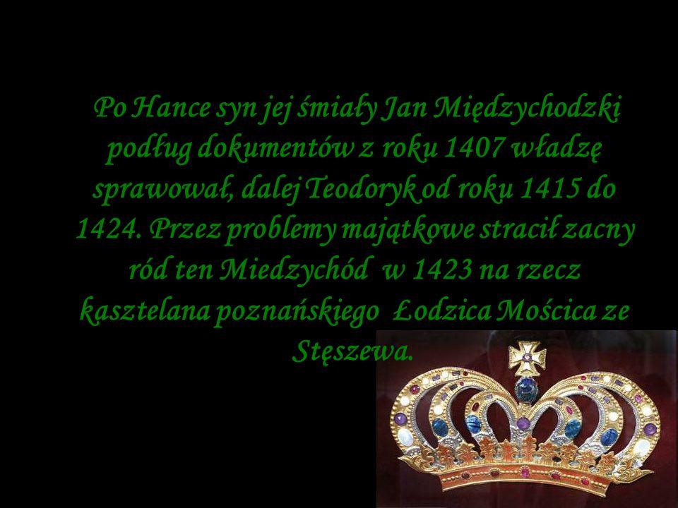 Po Hance syn jej śmiały Jan Międzychodzki podług dokumentów z roku 1407 władzę sprawował, dalej Teodoryk od roku 1415 do 1424.